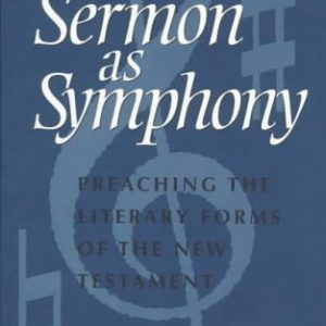 The Sermon As Symphony: Preaching the Literary Forms of the New Testament